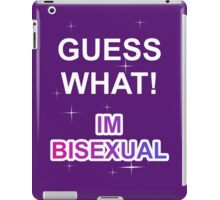 Guess what! I'm bisexual iPad Case/Skin