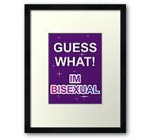 Guess what! I'm bisexual Framed Print