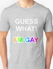 Guess what! I'm gay T-Shirt