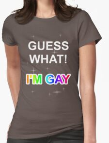 Guess what! I'm gay Womens Fitted T-Shirt