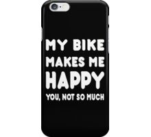 My Bike Makes Me Happy You, Not so Much! iPhone Case/Skin