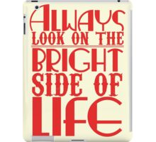 Always look on the bright side of life iPad Case/Skin