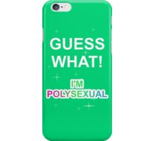 Guess what! I'm polysexual iPhone Case/Skin