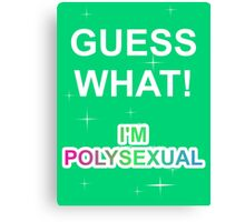 Guess what! I'm polysexual Canvas Print