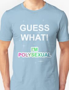 Guess what! I'm polysexual T-Shirt
