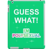 Guess what! I'm polysexual iPad Case/Skin