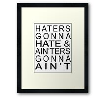 Haters Gonna Hate & Ain'ter Gonna Ain't Framed Print