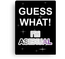 Guess what! I'm asexual Canvas Print