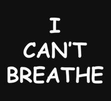 I Can't Breathe T-Shirt by robbclarke
