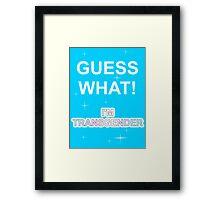 Guess what! I'm transgender Framed Print