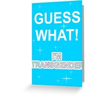Guess what! I'm transgender Greeting Card