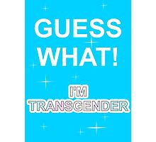 Guess what! I'm transgender Photographic Print