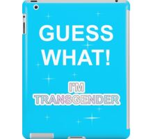 Guess what! I'm transgender iPad Case/Skin