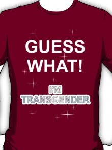Guess what! I'm transgender T-Shirt