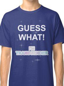 Guess what! I'm transgender Classic T-Shirt