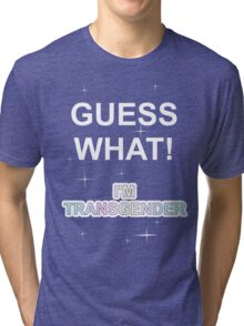 Guess what! I'm transgender Tri-blend T-Shirt
