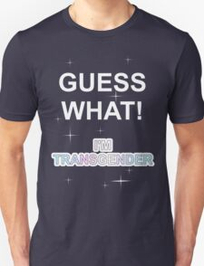 Guess what! I'm transgender Unisex T-Shirt