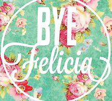 Vintage Fabric Floral Funny Bye Felicia by hellosailortees