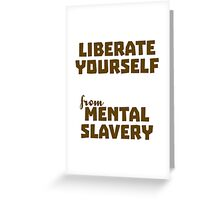 Liberate Yourself from Mental Slavery Greeting Card
