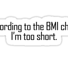 According to the BMI chart, I'm too short Sticker