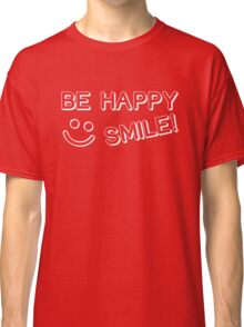 Be happy smile white text Classic T-Shirt