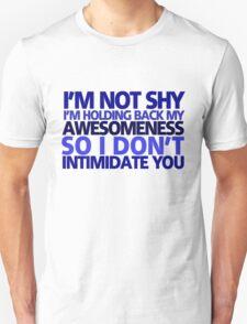 I'm not shy, I'm holding back my awesomeness so I don't intimidate you T-Shirt