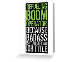 Awesome 'Refueling Boom Operator because Badass Isn't an Official Job Title' Tshirt, Accessories and Gifts Greeting Card