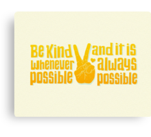 Be Kind Whenever Possible Canvas Print