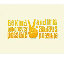 Be Kind Whenever Possible Photographic Print