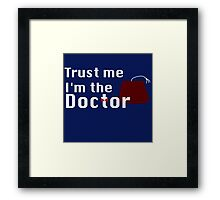 Trust Me I'm The Doctor Framed Print