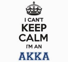 I cant keep calm Im an AKKA by icant