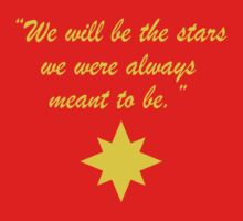 We will be the stars we were always meant to be. by psychoandy