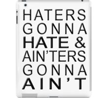 Haters Gonna Hate & Ain'ter Gonna Ain't iPad Case/Skin