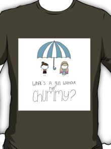 What's a Girl Without her Chummy? T-Shirt