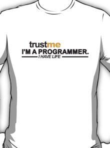 T-shirt Programmer: Trust me, I am programmer. I have life T-Shirt