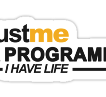 T-shirt Programmer: Trust me, I am programmer. I have life Sticker