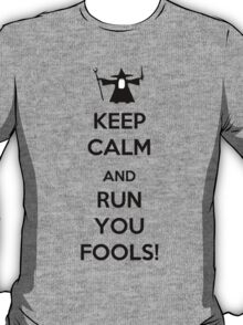 Keep Calm And Run You Fools! T-Shirt