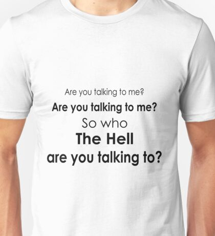 Are you talking to me? Unisex T-Shirt