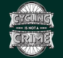 Cycling is not a crime by Karl Salisbury