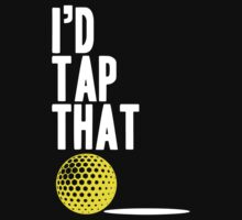 I'D TAP THAT by BADASSTEES
