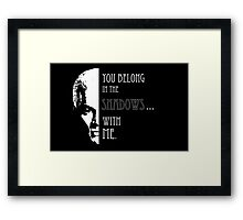 Spike Quote you belong in the shadows Framed Print