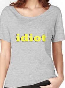 idiot Women's Relaxed Fit T-Shirt