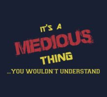 It's A MEDIOUS thing, you wouldn't understand !! by itsmine