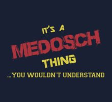 It's A MEDOSCH thing, you wouldn't understand !! by itsmine