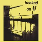 T hooked on U by ragman
