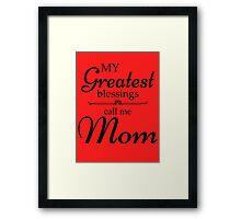 My Greatest Blessing Call Me Mom Framed Print