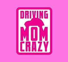 DRIVING MOM CRAZY by jazzydevil