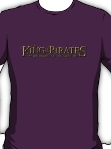 Why be a lord, when you can be a king AND a pirate!? T-Shirt