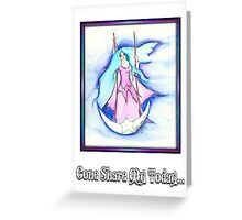 Come Share My Today Greeting Card