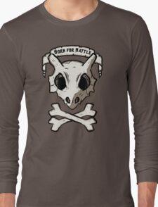 Born for battle! Long Sleeve T-Shirt